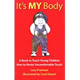 It's MY Body: A Book to Teach Young Children How to Resist Uncomfortable Touch (Children's safety series & abuse prevention) ~ Lory Britain