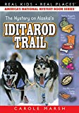 The Mystery on Alaska s Iditarod Trail (Real Kids, Real Places)