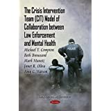 The Crisis Intervention Team (CIT) Model of Collaboration Between Law Enforcement and Mental Health (Law Crime...