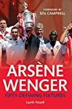 Layth Yousif Arsene Wenger: Fifty Defining Fixtures
