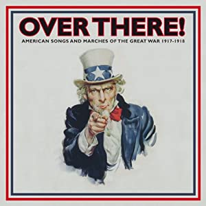 Over There! American Songs & Marches of the Great War 1914-18, Vol. 1