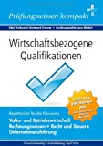 Wirtschaftsbezogene Qualifikationen: Prüfungswissen kompakt für die Klausuren: Volkswirtschaft, Rechnungswesen, Recht, Unternehmensführung