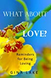 img - for What About Love? Reminders for Being Loving book / textbook / text book