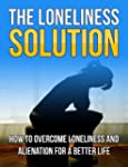 The Loneliness Solution: How To Overc...