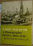 img - for Early Texas Oil: A Photographic History, 1866-1936 (The Montague History of Oil Series, No. 1) book / textbook / text book