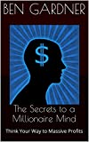 The Secrets to a Millionaire Mind: Think Your Way to Massive Profits (English Edition)