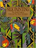 cover of Silk Painting: The Artist's Guide to Gutta and Wax Resist Techniques (Practical Craft Books): The Artist's Guide to Gutta and Wax Resist Techniques (Practical Craft Books)