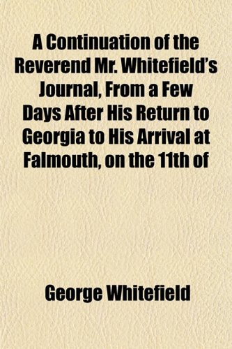 A Continuation of the Reverend Mr. Whitefield's Journal, From a Few Days After His Return to Georgia to His Arrival at Falmouth, on the 11th of
