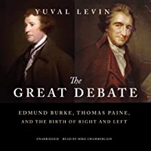 The Great Debate: Edmund Burke, Thomas Paine, and the Birth of Right and Left Audiobook by Yuval Levin Narrated by Mike Chamberlain