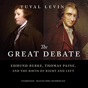 The Great Debate: Edmund Burke, Thomas Paine, and the Birth of Right and Left | [Yuval Levin]