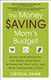 The Money Saving Moms Budget: Slash Your Spending, Pay Down Your Debt, Streamline Your Life, and Save Thousands a Year