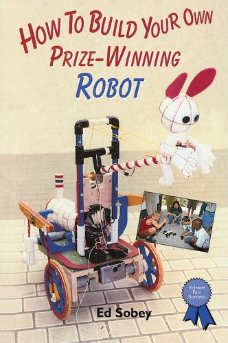 How to Build Your Own Prize-Winning Robot (Science Fair Success)