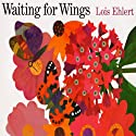 Waiting for Wings Audiobook by Lois Ehlert Narrated by Crystal Taliefero