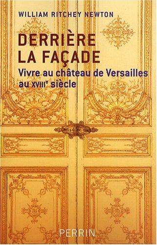 Couverture du livre Derrière la façade : Vivre au château de Versailles au XVIIIe siècle  - William Ritchey Newton