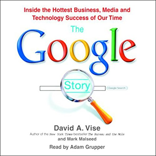 the-google-story-inside-the-hottest-business-media-and-technology-success-of-our-time