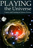 img - for Playing the Universe: Games and Gaming in Science Fiction book / textbook / text book