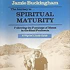 The Journey to Spiritual Maturity: Following the Footsteps of Moses in the Sinai Peninsula Hörbuch von Jamie Buckingham Gesprochen von: Bruce Buckingham