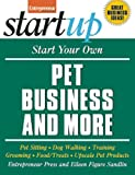 img - for Start Your Own Pet Business and More: Pet Sitting, Dog Walking, Training, Grooming, Food/Treats, Upscale Pet Products (StartUp Series) book / textbook / text book