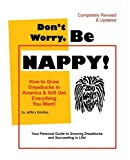 Jeffery Bradley Don't Worry, Be Nappy!: How to Grow Dreadlocks in America and Still Get Everything You Want
