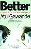 Better: A Surgeon's Notes on Performance (1861976577) by Atul Gawande