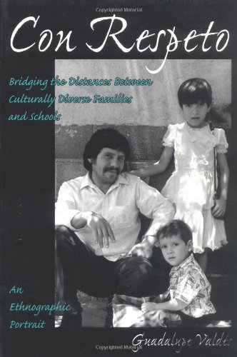 Con Respeto: Bridging the Distances Between Culturally Diverse Families and Schools : An Ethnographic Portrait