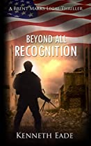 Beyond All Recognition: A Military And Legal Thriller (brent Marks Legal Thrillers Series Book 9)