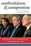 Confrontation & Compromise Presidential & Congressional Leadership, 2001-2006 (Paperback, 2007)