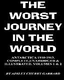 The Worst Journey in the World, Antarctica 1910-1913. Complete, Unabridged & Illustrated. Volumes 1 & 2. Apsley Cherry-Garrard