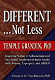 Different . . . Not Less: Inspiring Stories of Achievement and Successful Employment from Adults with Autism, Asperger's, and ADHD (1935274600) by Grandin, Temple