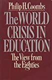 img - for The World Crisis in Education: The View from the Eighties by Philip H. Coombs (1985-02-21) book / textbook / text book