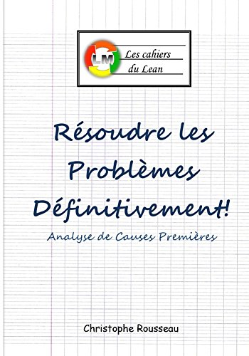 Couverture du livre Résoudre les problèmes définitivement!: Analyse de Causes Premières (les cahiers du Lean t. 3)