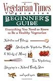 Vegetarian Times Vegetarian Beginner's Guide