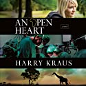 An Open Heart: A Novel (       UNABRIDGED) by Harry Kraus Narrated by Tim Gregory