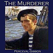 The Murderer (       UNABRIDGED) by Perceval Gibbon Narrated by Cathy Dobson