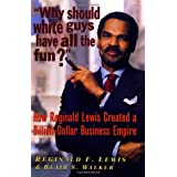Why Should White Guys Have All the Fun?: How Reginald Lewis Created a Billion-Dollar Business Empire ~ Reginald F. Lewis
