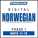 Norwegian Phase 1, Unit 11-15: Learn to Speak and Understand Norwegian with Pimsleur Language Programs  by Pimsleur