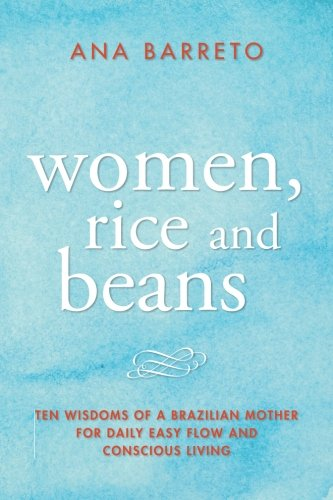 women-rice-and-beans-ten-wisdoms-of-a-brazilian-mother-for-daily-easy-flow-and-conscious-living