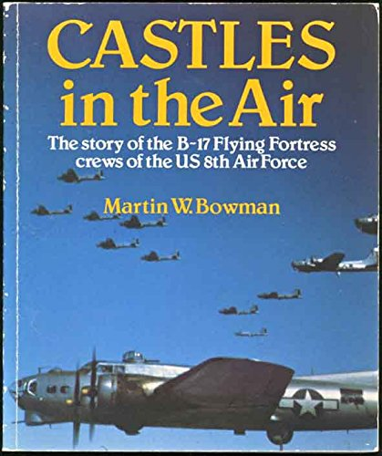Castles in the Air: Story of B-17 Flying Fortress Crews of 8th Air Force.