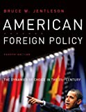 American Foreign Policy: The Dynamics of Choice in the 21st Century (Fourth Edition)