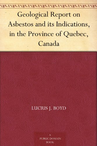 Geological Report on Asbestos and its Indications, in the Province of Quebec, Canada PDF