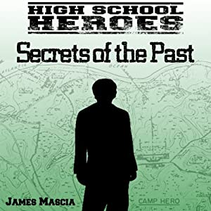 High School Heroes: Secrets of the Past | [James Mascia]