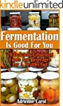 Fermentation Is Good For You: 20 Deli...