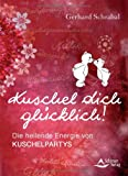 Kuschel dich glücklich! Die heilende Energie von Kuschelpartys