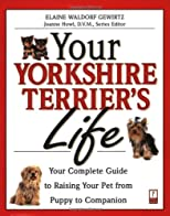 Your Yorkshire Terrier's Life: Your Complete Guide to Raising Your Pet from Puppy to Companion (Your Pet's Life)
