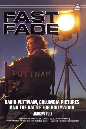 Fast Fade: David Puttnam, Columbia Pictures, and the Battle for Hollywood, Andrew Yule
