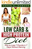 Low Carb: Low Carb Diet for Beginners - How to Lose 7 Pounds in 7 Days with Low Carb & High Protein Diet Without Starving! (low carbohydrate, high protein, ... carb cookbook, ketogenic diet, paleo diet)