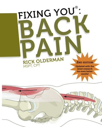 Fixing You: Back Pain 2nd edition: Self-Treatment for Back Pain, Sciatica, Bulging and Herniated Discs, Stenosis, Degenerative Discs, and other Diagnoses. PDF