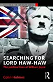 "Colin Holmes, ""Searching for Lord Haw-Haw: The Political Lives of William Joyce"" (Routledge, 2016)"