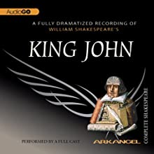 King John: The Arkangel Shakespeare Performance by William Shakespeare Narrated by Michael Feast, Michael Maloney, Eileen Atkins