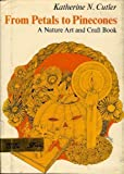 img - for From Petals to Pinecones; A Nature Art and Craft Book book / textbook / text book